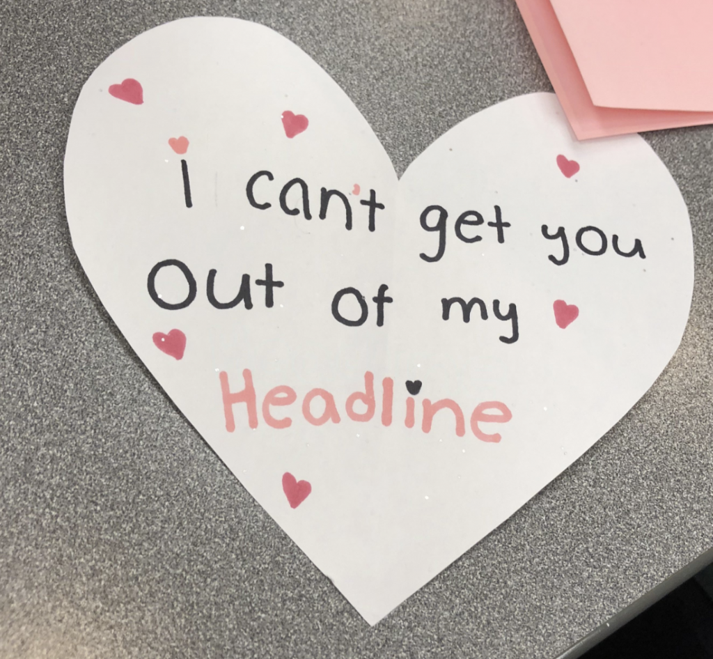 "Valentine that says ""Can't get you out of my headline."""